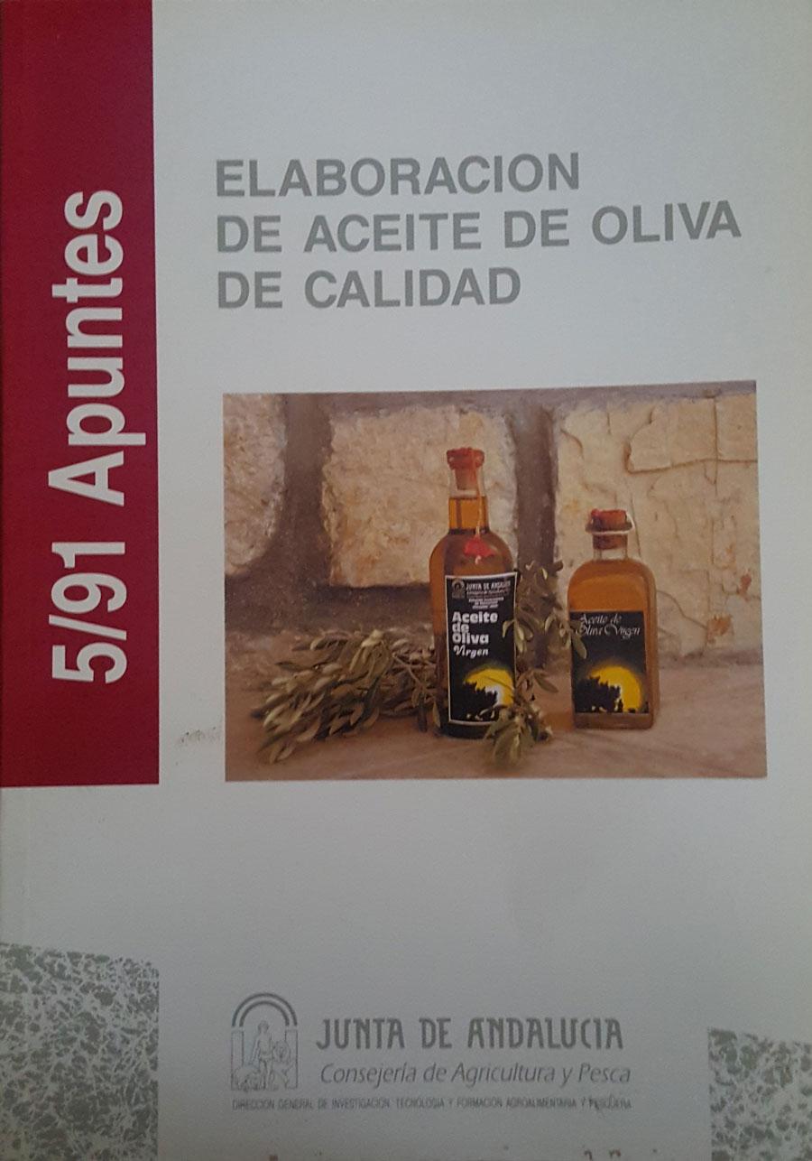 Elaboración de aceite de Oliva de Calidad. Dirección General de Investigación y Formación Agroalimentaria y Pesquera. Junta de Andalucía. 1991.