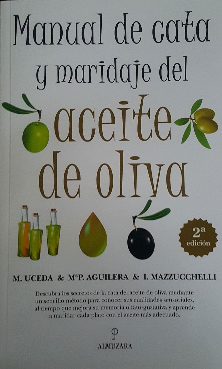 Manual de Cata y Maridaje del Aceite de Oliva. Editorial Almuzara. 2010.
